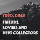 Friends, Lovers and Debt Collectors