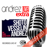Andrez LIVE! Extra S01E03 August 2017 feat. The 3 Musketeers (Andrez, Shoto & Vessselin)