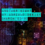 ANOTHER NIGHT by Adriano Dj (March 2019)