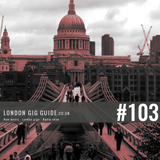 LondonGigGuide #103 - 30/06/15 - Your weekly, no nonsense guide to smaller London gigs