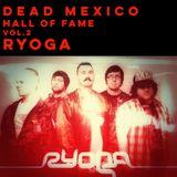 Dead Mexico H.o.F. RYOGA