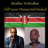 Brother To Brother Chill Factor-5 Remixes Moh Dediouf