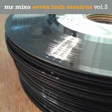 Mr Mixo Seven Inch Sessions Vol 3