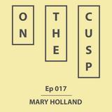 On The Cusp - Ep 017 - Mary Holland