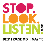 Stop.Look.Listen. Deep House Mix - May '13