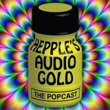 Hepple's Audio Gold: The Popcast - Volume 1