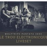 Le Trou Electronique live set – Puntata 3×04