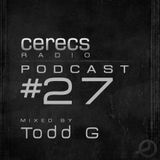 Cerecs Radio Show #27 with Todd G