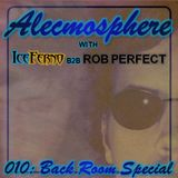 Alecmosphere 010: Back Room Special with Iceferno B2B Rob Perfect