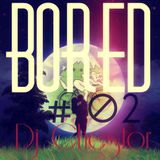 Bored #02 - Dj Chestor