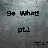 So What! - Pt. 1