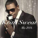 Keith Sweat ~ Mix 2016 ~