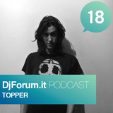 Djforum.it Podcast #18: TOPPER