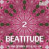 Beatitude 2 (Flying Sparks 2014-03-29)