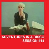 ADVENTURES IN A DISCO - SESSION #14