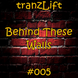 tranzLift - Behind These Walls #005