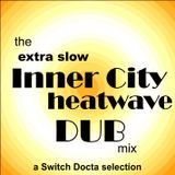 the extra slow inner city heat wave dub mix