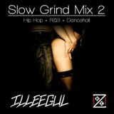 DJ ILLEEGUL - Slow Grind Mix #2 (Hip Hop + R&B + Dancehall)
