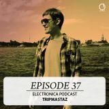 Electronica Podcast - Episode 37: Tripmastaz