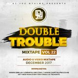 The Double Trouble Mixxtape 2017 Volume 22