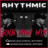 DJ RHYTHMIC - RNB MINI MIX