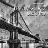 Liquid Jazz & Bass Session 03