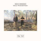 | WAX'O PARADISO | w/ Simon TK & Edd Fisher | E1