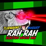Turmaani's August Rah Rah Electro House Mix