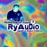 Nakedbeatz Presents: RyAudio Special Guest Podcast