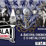 Rockcast #12 - A Âncora Eskinosa e o Metalcore