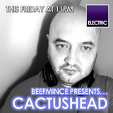 BEEFMINCE presents... Cactushead Guest Mix - 09.06.17