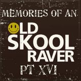 Memories Of An Oldskool Raver Pt XVI