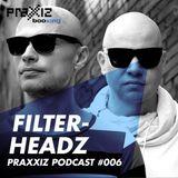 PRAXXIZ Podcast #006 pres. FILTERHEADZ