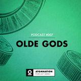 Atomnation Podcast #007 - Olde Gods