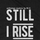 Still I Rise [ Soul Anthology Mix by Mr.K ]