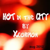 """HOT IN THE CITY"" by Xcorpion - Aug 2012"