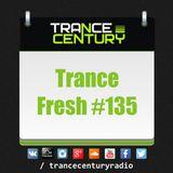 Trance Century Radio - RadioShow #TranceFresh 135