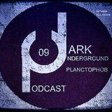 Dark Underground Podcast 009 - Planctophob