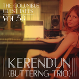 THE COLUMBUS GUEST TAPES VOL. 58- KERENDUN (BUTTERING TRIO)