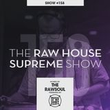 The RAW HOUSE SUPREME Show - #158 Hosted by The Rawsoul