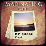 Marinating With DJ Tirade Vol. 2