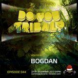 Bogdan - DO YOU TRIBAL 044 on TM Radio - 27-Dec-2017