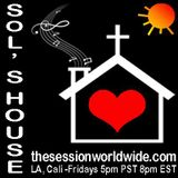 Sol's House # 2 Listen Every Friday at 5pm on www.thesessionworlwide.com