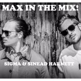 Max In The Mix! Sigma are hanging with hot new artist Sinead Harnett!!
