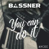 Bassner Radio Show - You Can Do It - #YCDI 004