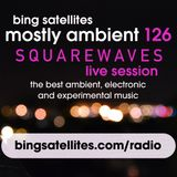 Mostly Ambient 126 featuring Squarewaves in session