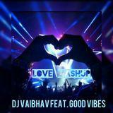 Dj Vaibhav -  Love Mashup (Feat. Good Vibes)