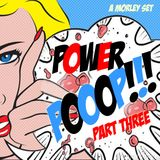 POWER POOOP!!! 3. A Morley SET