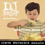 DJ YardSale presents...What's for Dinner? 2-25-2019