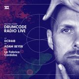 DCR448 – Drumcode Radio Live - Adam Beyer live from La Fabrica, Cordoba